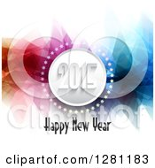 Clipart Of A Happy New Year 2015 Greeting With A Circle And Stars Over Abstract Colorful Geometric Shapes Royalty Free Vector Illustration