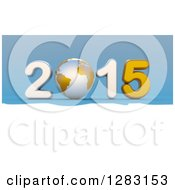 Clipart Of A 3d White And Gold Year 2015 With An Earth Globe As The Zero On Blue And White Royalty Free Illustration by chrisroll