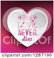 Clipart Of True Love Never Dies Text On A White Heart Over Gradient Pink Royalty Free Vector Illustration by KJ Pargeter