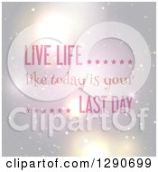 Clipart Of Live Life Like Today Is Your Last Day Inspirational Quote Over Flares Royalty Free Vector Illustration by KJ Pargeter