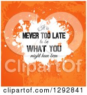 Clipart Of A Quote Of It Is Never Too Late To Be What You Might Have Been Over White And Orange Grunge Royalty Free Vector Illustration