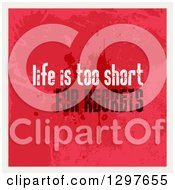 Clipart Of A Saying Of Life Is Too Short For Regrets With Red Grunge And A White Border Royalty Free Vector Illustration