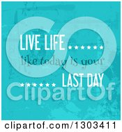 Clipart Of A Live Life Like Today Is Your Last Day Quote On Grungy Blue Royalty Free Vector Illustration by KJ Pargeter