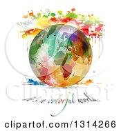 Painted Planet Earth With Watercolor Splatters And Its A Colorful World Text On White