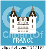 Clipart Of A Flat Design Renaissance Castle In France With Text On Blue Royalty Free Vector Illustration