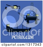 Flat Design Oil Rig Oil Tanker And Oiler With Text On A Blue Background