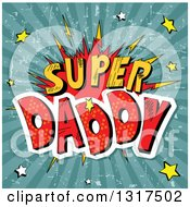 Clipart Of A Halftone Super Daddy Fathers Day Comic Burst With Stars Over Grungy Rays Royalty Free Vector Illustration