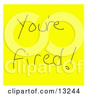 Youre Fired Written On A Yellow Sticky Note Clipart Illustration