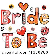 Clipart Of Patterned Sketched Bride To Be Text With Flowers And Hearts Royalty Free Vector Illustration