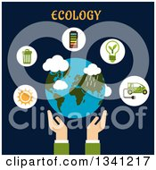 Flat Design Hands Holding Earth With White Icons Of Sun Garbage Recycling Battery Indicator Green Energy And Electric Car Under Ecology Text On Navy Blue