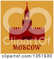 Clipart Of A Flat Design Of Kremlin Wall Clock Tower With Moscow Text On Orange Royalty Free Vector Illustration by Vector Tradition SM