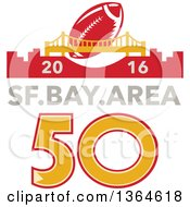 Clipart Of A Retro Super Bowl 50 Sports Design With A Football Over The Golden Gate Bridge And 2016 Sf Bay Area Text Royalty Free Vector Illustration by patrimonio