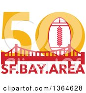Clipart Of A Retro Super Bowl 50 Sports Design With A Football Over The Golden Gate Bridge And Text Royalty Free Vector Illustration by patrimonio