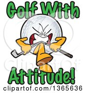 Clipart Of A Golf Ball Sports Mascot Character Breaking A Club With Golf With Attitude Text Royalty Free Vector Illustration by Toons4Biz