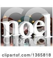 Clipart Of 3d White Noel Text Over Christmas Baubles On Gray With Flares And A Reflection Royalty Free Vector Illustration