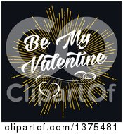 Golden Burst With Be My Valentine Text And Hearts Over Black