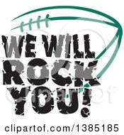 Black WE WILL ROCK YOU Text Over A Forest Green American Football