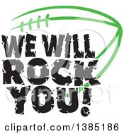 Black WE WILL ROCK YOU Text Over A Kelly Green American Football