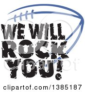Black WE WILL ROCK YOU Text Over A Royal Blue American Football