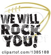 Black WE WILL ROCK YOU Text Over A Vegas Gold American Football