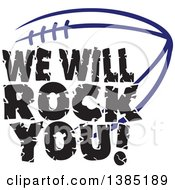 Black WE WILL ROCK YOU Text Over A Navy Blue American Football