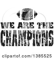 Clipart Of Black And White Distressed WE ARE THE CHAMPIONS Text Over An American Football Royalty Free Vector Illustration