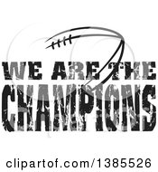 Black And White Distressed WE ARE THE CHAMPIONS Text Over A Simple American Football