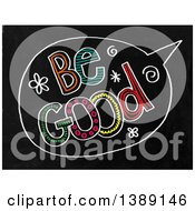 Clipart Of A Doodled Chalk Speech Balloon With Be Good Text On A Black Board Royalty Free Illustration