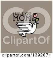 Clipart Of A Dove Flying With A Pink Flower And I Love You Mom Text On Taupe Royalty Free Vector Illustration