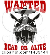 Black And White Mexican Bandit Wearing A Poncho And Sombrero And Holding Machetes In Crossed Arms With Red Wanted Dead Or Alive Text