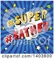 Clipart Of A Dads Day Super Father Comic Burst With Grungy Blue Rays Royalty Free Vector Illustration