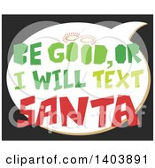 Clipart Of A Christmas Speech Balloon With Be Good Or I Will Text Santa Saying On Black Royalty Free Vector Illustration by Cherie Reve