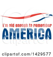 Clipart Of A Patriotic Red White And Blue Eagle Over Im Old Enough To Remember America Text Royalty Free Vector Illustration by Johnny Sajem