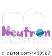 Clipart Of The Word Neutron With A Neutral Particle Replacing The Letter O Royalty Free Vector Illustration