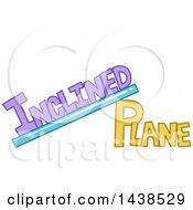 Clipart Of The Phrase Inclined Plane Drawn Like A Ramp Royalty Free Vector Illustration