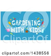 Clipart Of Gardening With Kids Words With Tools And Other Items On Blue Royalty Free Vector Illustration