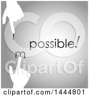 Poster, Art Print Of White Hands Changing The Word Impossible To Possible On Gray