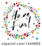 Circle Of Colorful Dots And Have Fun Text