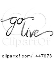 Clipart Of A Grayscale Handwritten Motivational Saying Go Live Royalty Free Vector Illustration