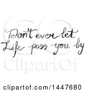 Clipart Of A Grayscale Handwritten Motivational Saying Dont Eve Let Life Pass You By Royalty Free Vector Illustration