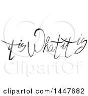 Clipart Of A Grayscale Handwritten Motivational Saying It Is What It Is Royalty Free Vector Illustration
