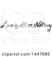 Clipart Of A Grayscale Handwritten Motivational Saying Love Is All Or Nothing Royalty Free Vector Illustration