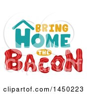 Clipart Graphic Of A Bring Home The Bacon Word Design With Strips Forming The Last Word Royalty Free Vector Illustration