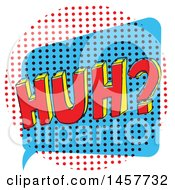 Clipart Of A Comic Styled Pop Art Huh Word Bubble Royalty Free Vector Illustration