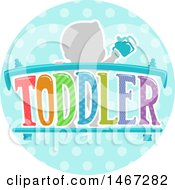Poster, Art Print Of Silhouetetd Baby Holding A Cup Over The Word Toddler In A Circle