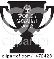 Clipart Of A Tree And Worlds Greatest Family Text On A Black Silhouetted Trophy Cup Royalty Free Vector Illustration by Johnny Sajem