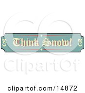 Green Tan And Red Sign Reading Think Snow Retro Clipart Illustration by Andy Nortnik