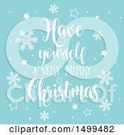 Clipart Of A Have Yourself A Very Merry Christmas Design On Blue With Stars And Snowflakes Royalty Free Vector Illustration