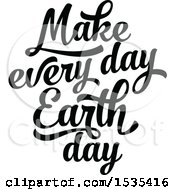 Clipart Of A Black And White Make Every Day Earth Day Text Design Royalty Free Vector Illustration