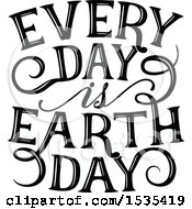 Clipart Of A Black And White Every Day Is Earth Day Text Design Royalty Free Vector Illustration